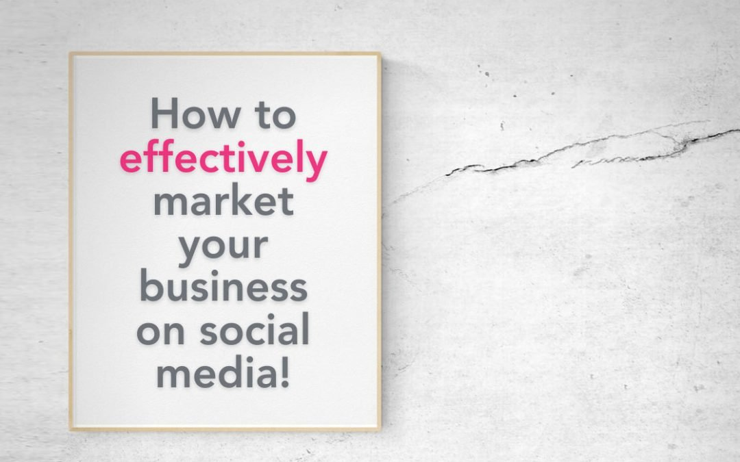 How to effectively market your business on social media